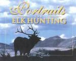 Portraits of Elk Hunting - Jim Zumbo