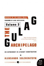 The Gulag Archipelago, 1918-1956: Volume 3: An Experiment in Literary Investigation [GULAG ARCHIPELAGO 1918-195-V03] - Aleksandr Solzhenitsyn