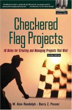 Checkered Flag Projects: Ten Rules For Creating And Managing Projects That Win! (2nd Edition) - Barry Z. Posner, Alan Randolph