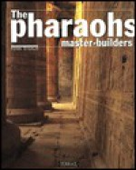 The Pharaohs Master Builders - Henri Stierlin, Anne Stierlin