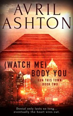 (Watch Me) Body You (Run This Town Book 2) - Avril Ashton