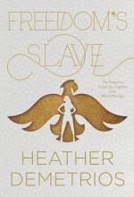 Freedom's Slave (Dark Caravan Cycle) - Heather Demetrios