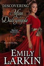 Discovering Miss Dalrymple (Baleful Godmother Historical Romance Series Book 6) - Emily Larkin