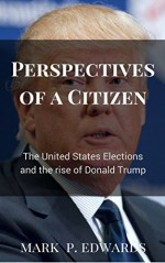 Perspectives of a Citizen: The United States Elections and the rise of Donald Trump - Mark Edwards
