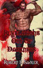 Revelations Out Of Darkness: Secrets Of Blood & Bone Book 2 - Robert S. Sadler, Monica Black, Amit Tayal