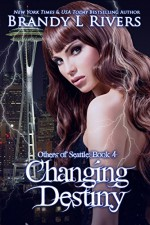 Changing Destiny (Others of Seattle Book 4) - Brandy L Rivers, Tara Shaner