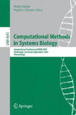 Computational Methods in Systems Biology: International Conference Cmsb 2007, Edinburgh, Scotland, September 20-21, 2007, Proceedings - Stephen Gilmore