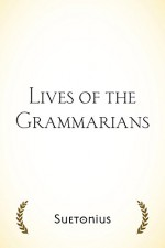 Lives of the Grammarians - Suetonius