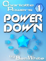 Charlotte Powers 1: Power Down - Ben White