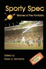 Sporty Spec: Games of the Fantastic - Karen A. Romanko, Brian Rosenberger, Stoney M. Setzer, Camille Alexa