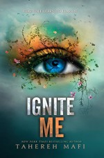 Ignite Me (Shatter Me) - Tahereh Mafi