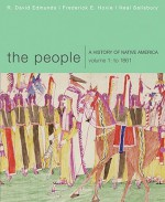 The People: A History of Native America, Volume 1: To 1861 - Edmunds, Neal Salisbury, Frederick E. Hoxie