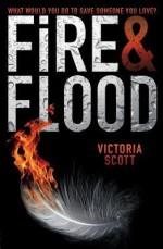 [(Fire & Flood )] [Author: Victoria Scott] [Feb-2014] - Victoria Scott