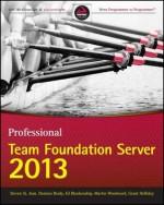 Professional Team Foundation Server 2013 - Ed Blankenship, Martin Woodward, Brian Keller, Grant Holliday