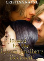 Claimed by the Elven Brothers: Decision (An Elven King Novella, #1) - Cristina Rayne