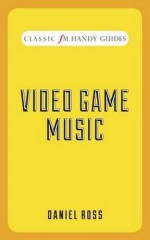Video Game Music (Classic FM Handy Guides) by Daniel Ross (2015-01-08) - Daniel Ross