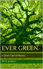 Ever Green: A Short Tale of Horror - Pete Kahle