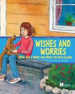 Wishes and Worries: Coping with a Parent Who Drinks Too Much Alcohol - Centre For Addiction And Mental Health, Lars Rudebjer