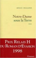Notre-Dame Sous La Terre: Roman - Arnaud Delalande