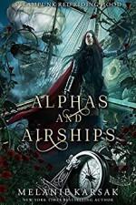 Alphas and Airships: A Steampunk Fairy Tale (Steampunk Red Riding Hood Book 2) - Melanie Karsak