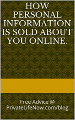 How Personal Information Is Sold About You Online.: Free Advice @ PrivateLifeNow.com/blog - M White