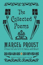 The Collected Poems: A Dual-Language Edition with Parallel Text (Penguin Classics Deluxe Edition) - Marcel Proust, Harold Augenbraum