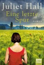 Eine letzte Spur: Roman (German Edition) - Juliet Hall, Paola Cantilena, Gabriele Gockel