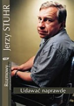 Udawać naprawdę - Jerzy Stuhr