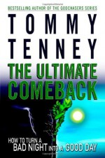 The Ultimate Comeback: How to Turn a Bad Night Into a Good Day - Tommy Tenney