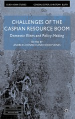 Challenges of the Caspian Resource Boom: Domestic Elites and Policy-making - Andreas Heinrich, Heiko Pleines