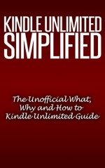 Kindle Unlimited Simplified: Your What, Why and How to Kindle Unlimited Guide (The Only Book You'll Ever Need): Book Downloads, Download Books, Books on Sale, Consumer Guides - P. Leonard