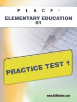 PLACE Elementary Education 01 Practice Test 1 - Sharon Wynne