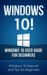 WINDOWS 10! Windows 10 User Guide for Beginners: Windows 10 Manual and Tips for Beginners (Windows 10 series) - Luke Murphy