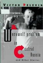 A Werewolf Problem in Central Russia: And Other Stories - Victor Pelevin, Andrew Bromfield