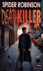 Deathkiller (Omnibus contains MINDKILLER and TIME PRESSURE) - Spider Robinson