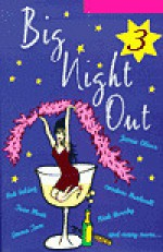 Big Night Out 3 (Girl's Night In, #3) - Jessica Adams, Maggie Alderson, Imogen Edwards-Jones, Nick Earls