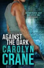 Against the Dark (Undercover Associates) (Volume 1) - Carolyn Crane