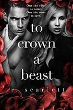 To Crown A Beast (Blackest Gold) (Volume 4) - R Scarlett