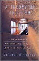 A Theory of the Firm: Governance, Residual Claims, and Organizational Forms - Michael Jensen