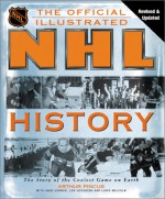 The Official Illustrated NHL History: From the Original Six to a Global Game - Arthur Pincus, David Rosner