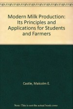 Modern Milk Production: Its Principles and Applications for Students and Farmers - Malcolm E. Castle, Paul Watkins