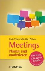 Meetings planen und moderieren: TaschenGuide (Haufe TaschenGuide) (German Edition) - Anita Bischof, Klaus Bischof, Andreas Edmüller, Thomas Wilhelm