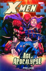 X-Men: Age of Apocalypse Prelude - Scott Lobdell, Jeph Loeb, Steve Epting, Roger Cruz, Andy Kubert, Mark Waid, John Francis, Terry Dodson, Fabien Nicieza