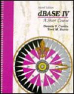 dBASE IV: A Short Course - Dennis P. Curtin