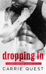 Dropping In (Snow-Crossed Lovers Book 1) - Carrie Quest