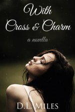 With Cross & Charm - D.L. Miles