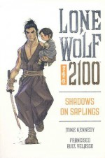 Lone Wolf 2100 Volume 1: Shadows On Saplings - Mike Kennedy, Francisco Ruis Velasco