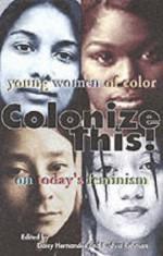 Colonize This!: Young Women of Color on Today's Feminism (Live Girls) - Daisy Hernandez, Bushra Rehman, Cherríe L. Moraga