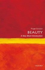 Beauty: A Very Short Introduction - Roger Scruton