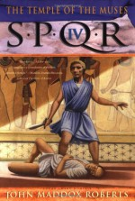 SPQR IV: The Temple of the Muses - John Maddox Roberts